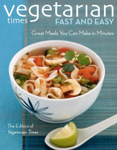 Vegetarian Times Fast and Easy: Great Foods You Can Make in Minutes: Great Food You Can Make in Minutes (Cooking)
