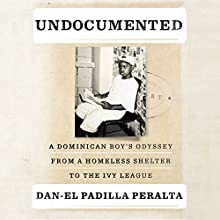 Undocumented: A Dominican Boy's Odyssey from a Homeless Shelter to the Ivy League Audiobook by Dan-el Padilla Peralta Narrated by Dan-el Padilla Peralta