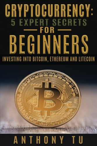 Cryptocurrency: 5 Expert Secrets For Beginners: Investing Into Bitcoin, Ethereum [Tu, Anthony] (Tapa Blanda)