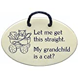Let me get this straight. My grandchild is a cat? Ceramic wall plaques and art signs handmade exclusively by Mountain Meadows Pottery in the USA.