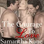 The Courage to Love: Brothers in Arms, Book 1 (       UNABRIDGED) by Samantha Kane Narrated by Cleo Morrell