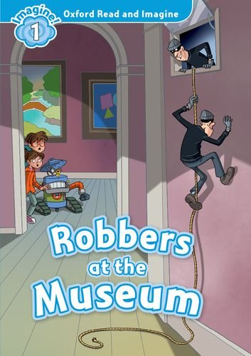 Oxford Read and Imagine: Level 1: Robbers at the Museum