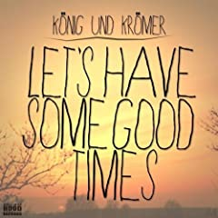 Let's Have Some Good Times (Original Mix)