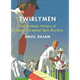 Twirlymen: The Unlikely History of Cricket's Greatest Spin Bowlersby Amol Rajan