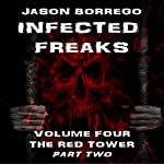 The Red Tower: Part Two: Infected Freaks, Book 4 | Jason Borrego