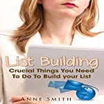 List Building: Things You Need to Do to Build Your List | Anne Smith