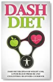 DASH Diet: Dash Diet Recipes for Weight Loss, Lower Blood Pressure and Cholesterol Beginners Cookbook (DASH Diet, Lower Blood Pressure, DASH Diet Recipes)