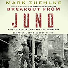 Breakout from Juno: First Canadian Army and the Normandy Campaign, July 4 - August 21, 1944 Audiobook by Mark Zuehlke Narrated by Dan Woren