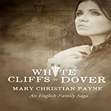 White Cliffs of Dover: An English Historical World War II Novel: Claybourne Trilogy, Book 3 (       UNABRIDGED) by Mary Christian Payne Narrated by Lesley Parkin