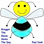 Greggor the Goose Saves the Day: Pete the Bee Stories, Book 24   Paul Cook
