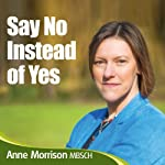 Say No Instead of Yes: Become More Relaxed and Comfortable Saying No | Anne Morrison