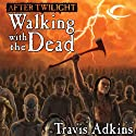 After Twilight: Walking with the Dead (       UNABRIDGED) by Travis Adkins Narrated by Kevin T. Collins, L. J. Ganser