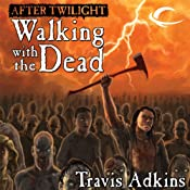 After Twilight: Walking with the Dead | [Travis Adkins]
