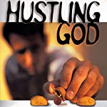 Hustling God: Why We Work So Hard for What God Wants to Give | M. Craig Barnes