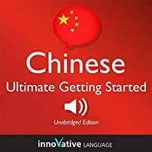 Learn Chinese - Ultimate Getting Started with Chinese Box Set, Lessons 1-55: Absolute Beginner Chinese #7 Audiobook by  Innovative Language Learning Narrated by  ChineseClass101.com