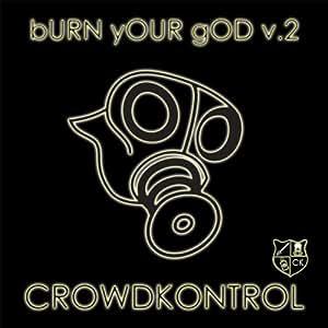 Crowdkontrol - Burn Your God V.2
