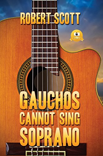 Gauchos Cannot Sing Soprano by Robert Scott ebook deal