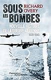 Sous les bombes : Nouvelle histoire de la guerre aérienne, 1939-1945
