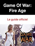 Game Of War - Fire Age: Le guide offi...