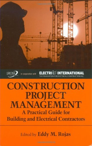 Construction Project Management: A Practical Guide For Building And Electrical Contractors (A Title In The J. Ross Publishing Strategic Issues In Construction Series)