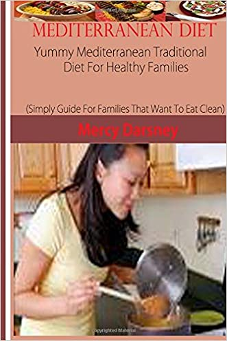 Mediterranean Diet:: Yummy Mediterranean Traditional Diet,For Healthy Families (Simply Guide For Families That Want To Eat Clean)