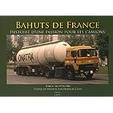 Bahuts de France : Histoire d'une passion pour les camions, Tome 1 : Période de 1973 à 1984