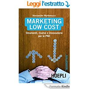 Marketing Low Cost: Strumenti, risorse e innovazioni per le PMI (Marketing e management)