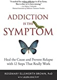 img - for Addiction Is the Symptom: Heal the Cause and Prevent Relapse with 12 Steps That Really Work by Rosemary Ellsworth Brown PhD (2015-05-05) book / textbook / text book