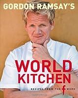 "Gordon Ramsay's World Kitchen: Recipes from ""The F Word"""