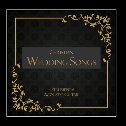 Instrumental Wedding Songs: Best Christian Wedding Songs