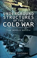 Underground Structures of the Cold War : The World Below