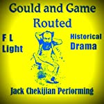 Gould and Game Routed: A Drama of the Gouldium | F L Light