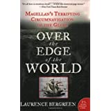 Over the Edge of the World: Magellan's Terrifying Circumnavigation of the Globe ~ Laurence Bergreen