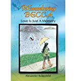 img - for [ Remembering Becca: Love Is Just a Memory [ REMEMBERING BECCA: LOVE IS JUST A MEMORY ] By Rosenfeld, Alexander ( Author )Nov-21-2011 Hardcover book / textbook / text book