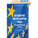 Air Transport and the European Union: Europeanization and its Limits (Palgrave Studies in European Union Politics...