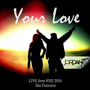 Your Love (Live in San Francisco, NYE 2016)