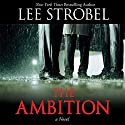 The Ambition: A Novel (       UNABRIDGED) by Lee Strobel Narrated by Scott Brick