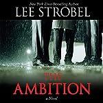 The Ambition: A Novel | Lee Strobel