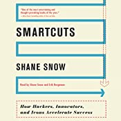 Smartcuts: How Hackers, Innovators, and Icons Accelerate Success | [Shane Snow]