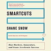 Smartcuts: How Hackers, Innovators, and Icons Accelerate Success (       UNABRIDGED) by Shane Snow Narrated by Shane Snow, Erik Bergmann