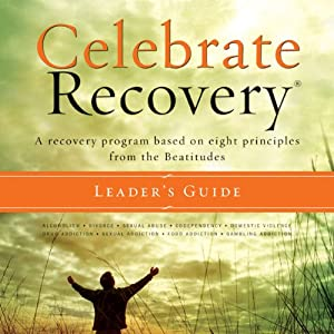 Celebrate Recovery: A Recovery Program Based on Eight Principles from the Beatitudes | [John Baker]