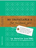 Mr Unavailable & the Fallback Girl: The Definitive Guide to Understanding Emotionally Unavailable Men and the Women that Love Them