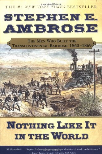 nothing-like-it-in-the-world-the-men-who-built-the-transcontinental-railroad-1863-1869