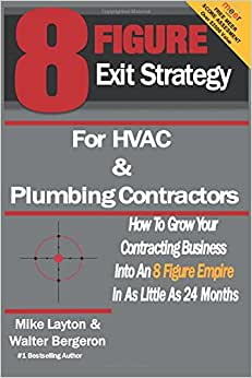 Download e-book 8 Figure Exit Strategy for HVAC and Plumbing Contractors: How To Grow Your Contracting Business Into An 8 Figure Empire In As Little As 24 Months