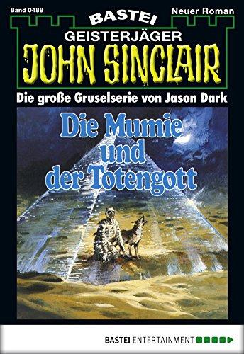 John Sinclair - Folge 0488: Die Mumie und der Totengott (German Edition)