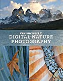 John Shaws Guide to Digital Nature Photography