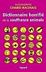 Dictionnaire horrifié de la souffrance animale par Civard-Racinais