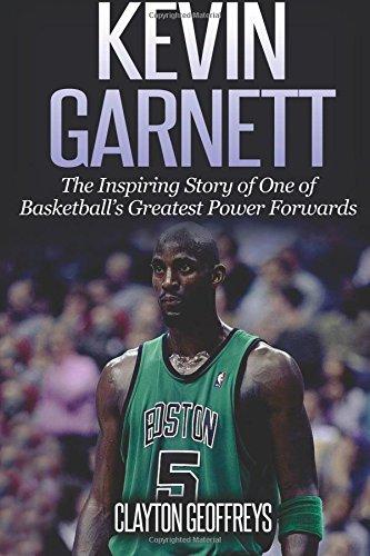 Kevin Garnett: The Inspiring Story of One of Basketball's Greatest Power Forwards (Basketball Biography Books)