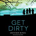 Get Dirty Audiobook by Gretchen McNeil Narrated by Tavia Gilbert