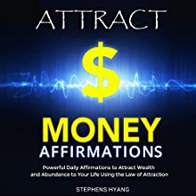 Attract Money Affirmations: Powerful Daily Affirmations to Attract Wealth and Abundance to Your Life Using the Law of Attraction (       UNABRIDGED) by Stephens Hyang Narrated by Robert Gazy